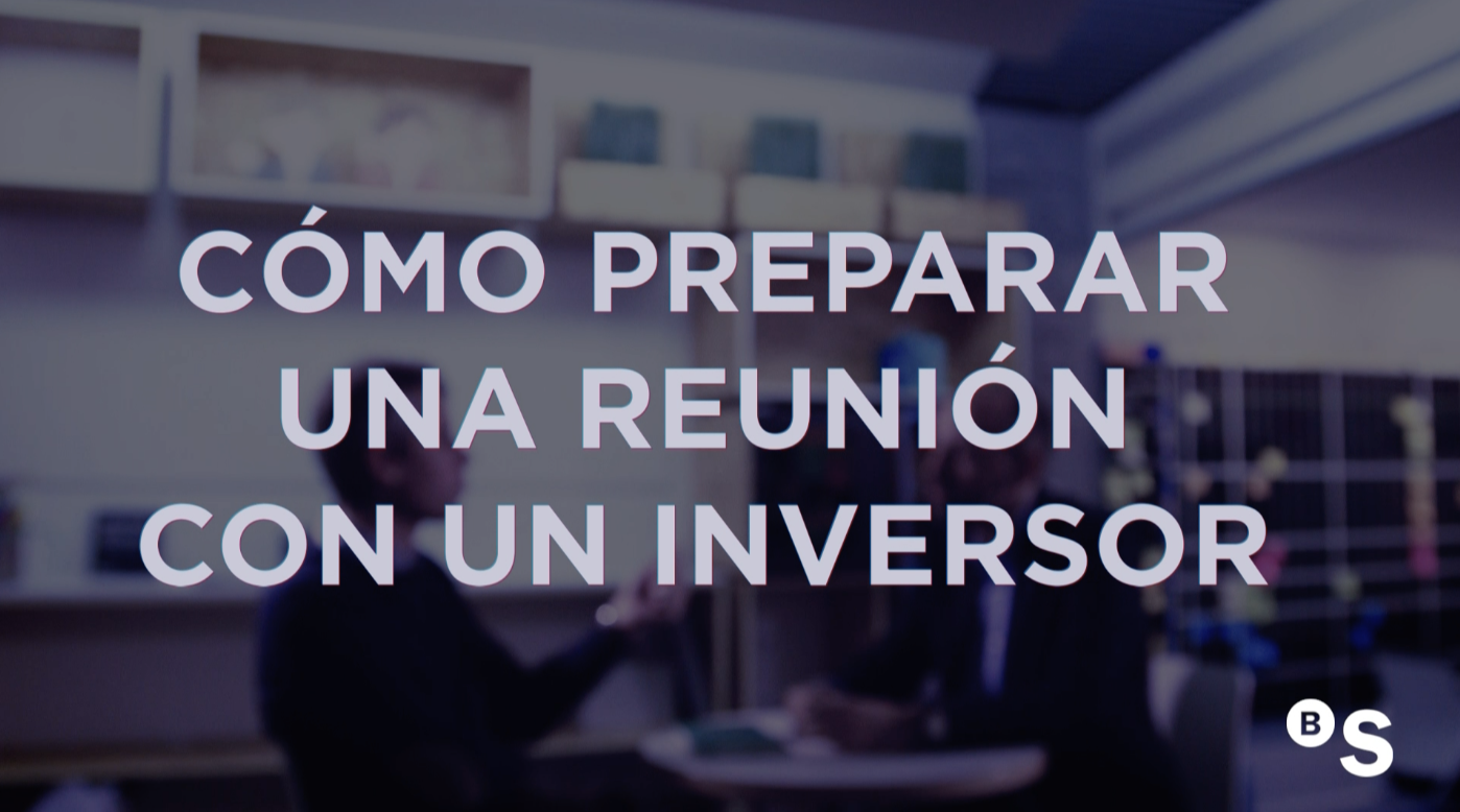 Cómo preparar una reunión con un inversor. BStartup con Javier Megias
