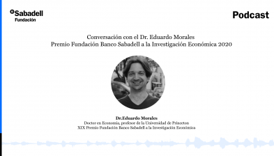 Conversación con el Dr. Eduardo Morales, Premio Fundación Banco Sabadell a la Investigación Económica 2020