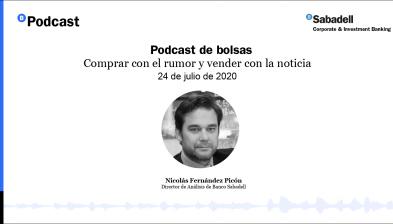 Podcast de bolsas: Comprar con el rumor y vender con la noticia. 24 de julio de 2020