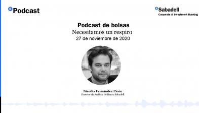 Podcast de bolsas: Necesitamos un respiro. 27 de noviembre de 2020