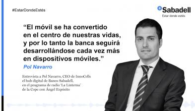 Entrevista a Pol Navarro, CEO de InnoCells el hub digital de Banco Sabadell, en el programa de radio 'La Linterna' de la Cope con Ángel Expósito