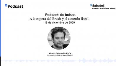 Podcast de bolsas: A la espera del Brexit y el acuerdo fiscal. 18 de diciembre de 2020