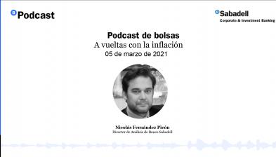 Podcast de bolsas: A vueltas con la inflación. 05 de marzo de 2021