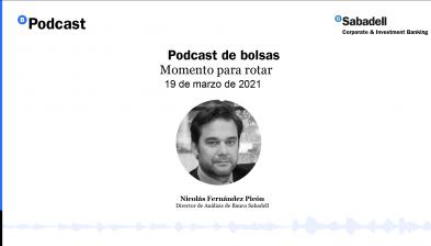 Podcast de bolsas: Momento para rotar. 19 de marzo de 2021