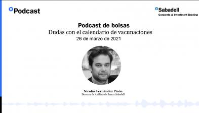 Podcast de bolsas: Dudas con el calendario de vacunaciones. 26 de marzo de 2021