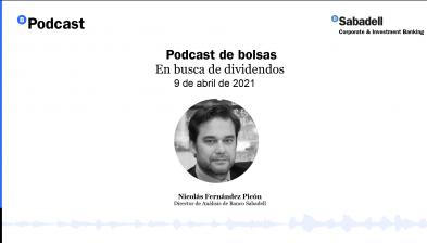 Podcast de bolsas: En busca de dividendos. 09 de abril de 2021
