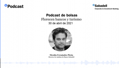 Podcast de bolsas: Florecen bancos y turismo. 30 de abril de 2021