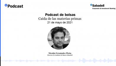 Podcast de bolsas: Caída de las materias primas. 21 de mayo de 2021